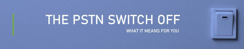 PSTN switch off - what it means for you
